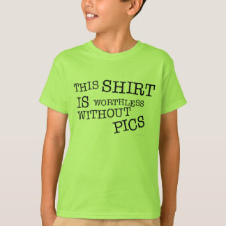 This Shirt Is Worthless Without Pics