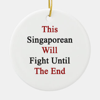This Singaporean Will Fight Until The End Christmas Tree Ornament