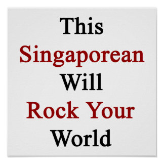 This Singaporean Will Rock Your World Print