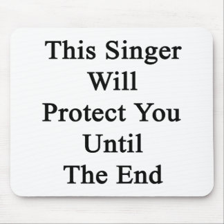 This Singer Will Protect You Until The End Mousepad