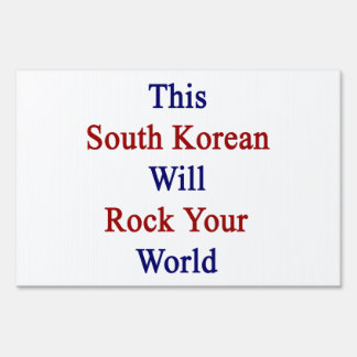 This South Korean Will Rock Your World Yard Signs