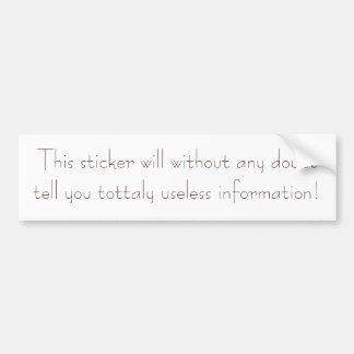 this sticker will tell you .... car bumper sticker