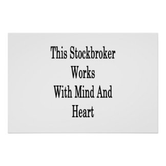 This Stockbroker Works With Mind And Heart Poster