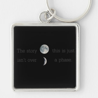 This story isn't over ; this is just a phase keychain