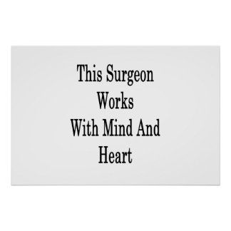 This Surgeon Works With Mind And Heart Poster