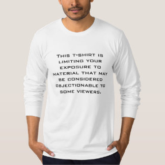 This t-shirt is limiting your exposure...