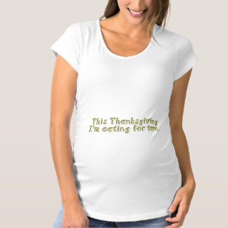This Thanksgiving I'm eating for two Maternity T-Shirt