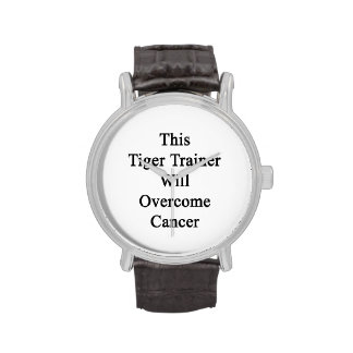 This Tiger Trainer Will Overcome Cancer Wrist Watches