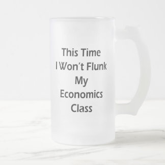 This Time I Won't Flunk My Economics Class 16 Oz Frosted Glass Beer Mug