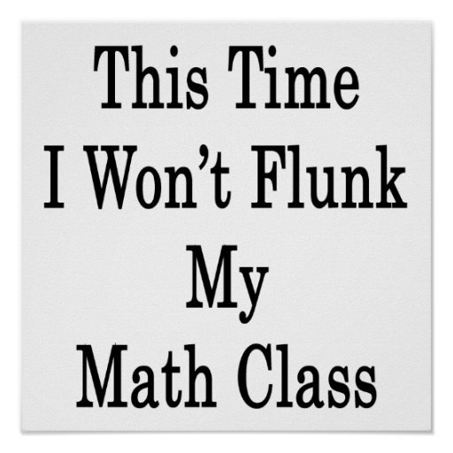 This Time I Won't Flunk My Math Class Poster