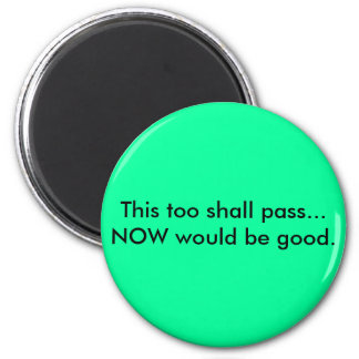 This too shall pass. 2 inch round magnet