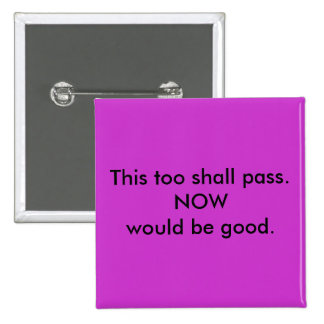 This too shall pass. 2 inch square button