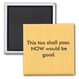 This too shall pass. 2 inch square magnet