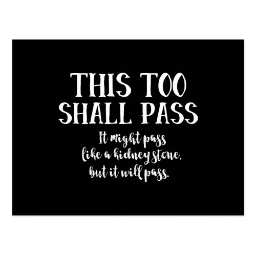 This Too Shall Pass like a kidney stone funny Postcard