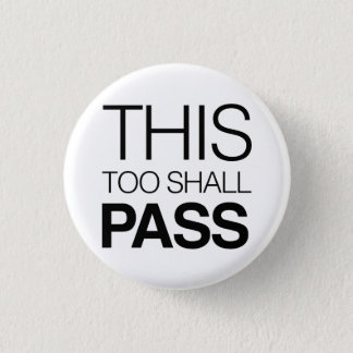 This Too Shall Pass Pinback Button