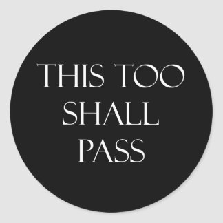 This Too Shall Pass Quotes Inspirational Quote Classic Round Sticker