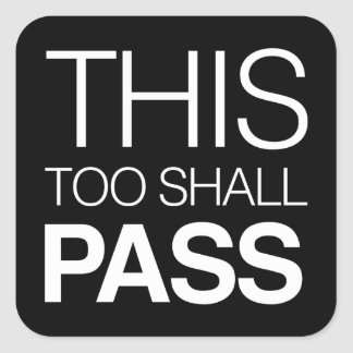 This Too Shall Pass Square Sticker