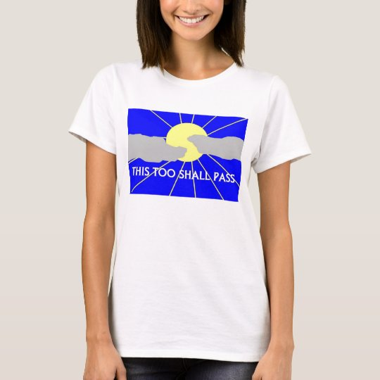 this too shall pass T-Shirt