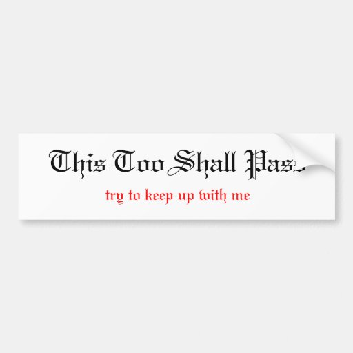 This Too Shall Pass, unless you can keep up wit... Car Bumper Sticker