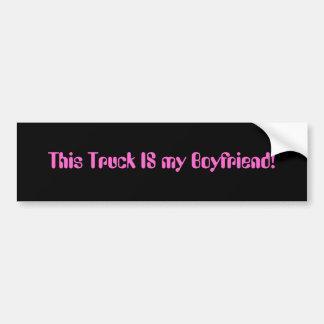 This Truck IS my Boyfriend! Car Bumper Sticker
