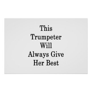 This Trumpeter Will Always Give Her Best Poster