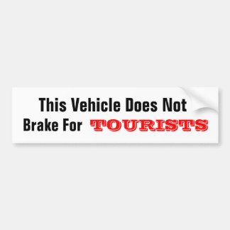 This Vehicle Does Not Brake For TOURISTS Bumper Stickers