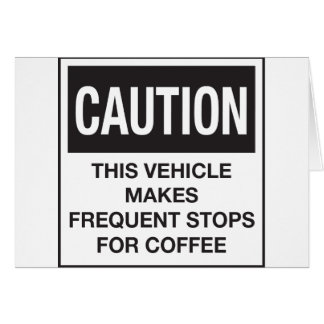This Vehicle Makes Frequent Stops For Coffee Card