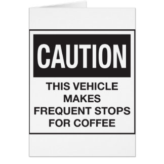 This Vehicle Makes Frequent Stops For Coffee Greeting Card