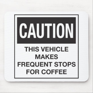 This Vehicle Makes Frequent Stops For Coffee Mouse Pad