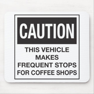 This Vehicle Makes Frequent Stops For Coffee Shops Mouse Pad