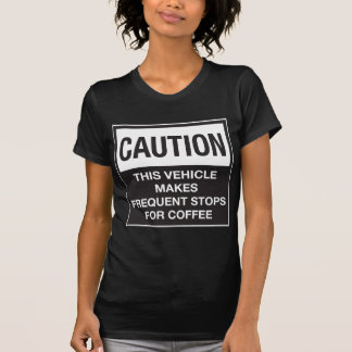 This Vehicle Makes Frequent Stops For Coffee T-shirts