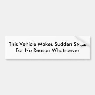 This Vehicle Makes Sudden Stops Bumper Sticker