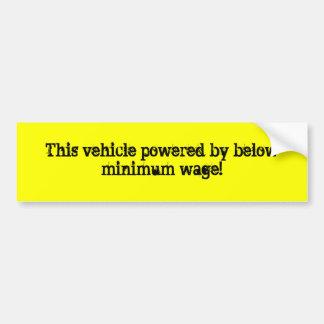 This vehicle powered by below minimum wage! bumper sticker