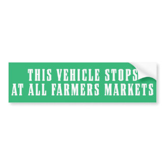 This Vehicle Stops At All Farmers Markets Bumper Sticker