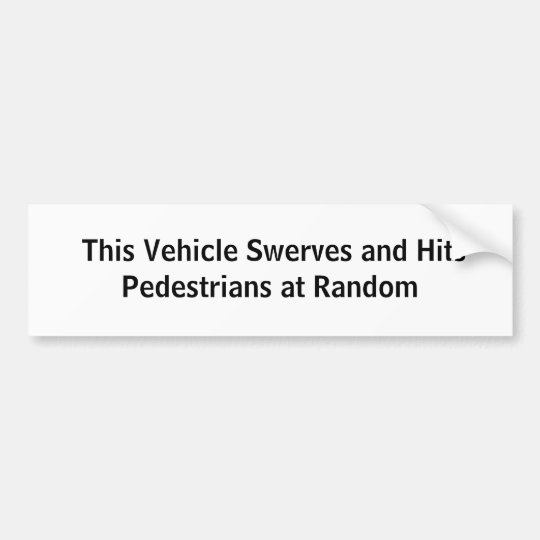 This Vehicle Swerves and Hits Pedestrians at R... Bumper Sticker