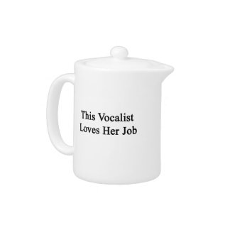 This Vocalist Loves Her Job Teapot