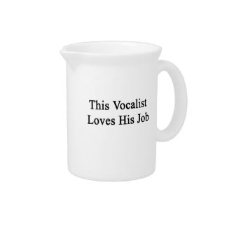 This Vocalist Loves His Job Drink Pitcher