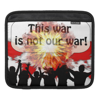 This War is Not Our War Sleeve For iPads
