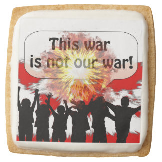 This War is Not Our War Square Shortbread Cookie
