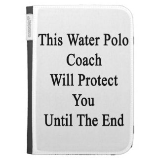 This Water Polo Coach Will Protect You Until The E Kindle Case