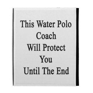 This Water Polo Coach Will Protect You Until The E iPad Folio Cover