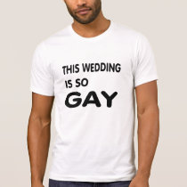 This wedding is so gay. T-Shirt