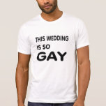 This wedding is so gay. tee shirt