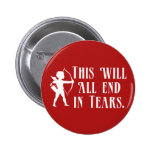 This Will All End in Tears Pinback Button