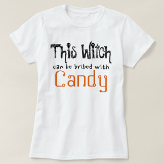 This Witch Can Be Bribed With Candy T-Shirt