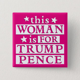 this Woman is for Trump Pence Election Gear Pinback Button