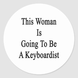 This Woman Is Going To Be A Keyboardist Round Stickers