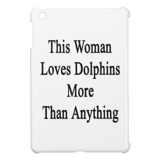 This Woman Loves Dolphins More Than Anything iPad Mini Cover
