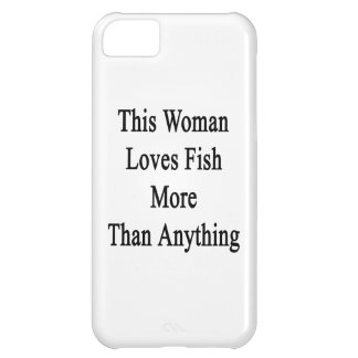 This Woman Loves Fish More Than Anything Case For iPhone 5C