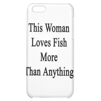 This Woman Loves Fish More Than Anything iPhone 5C Cases